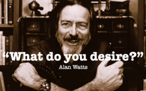 What-do-you-desire alan watts