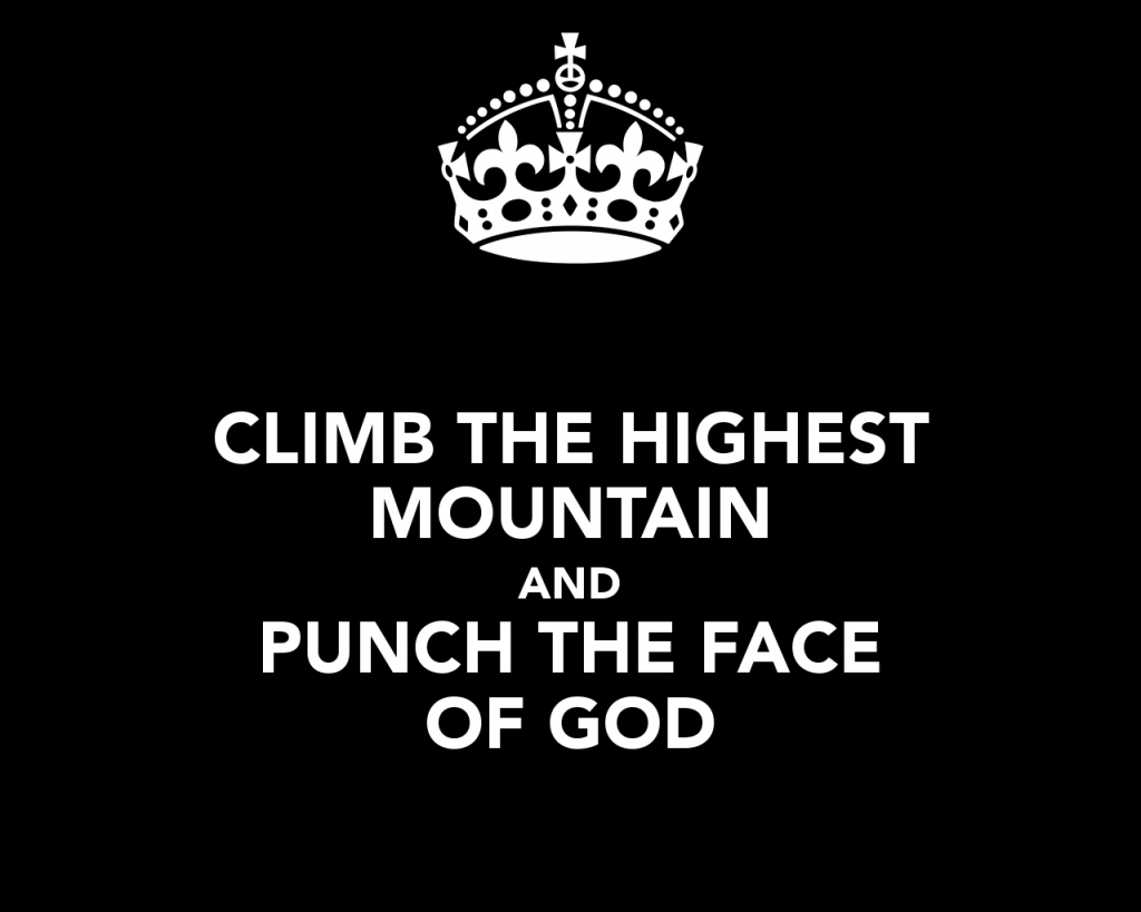 climb-the-highest-mountain-and-punch-the-face-of-god