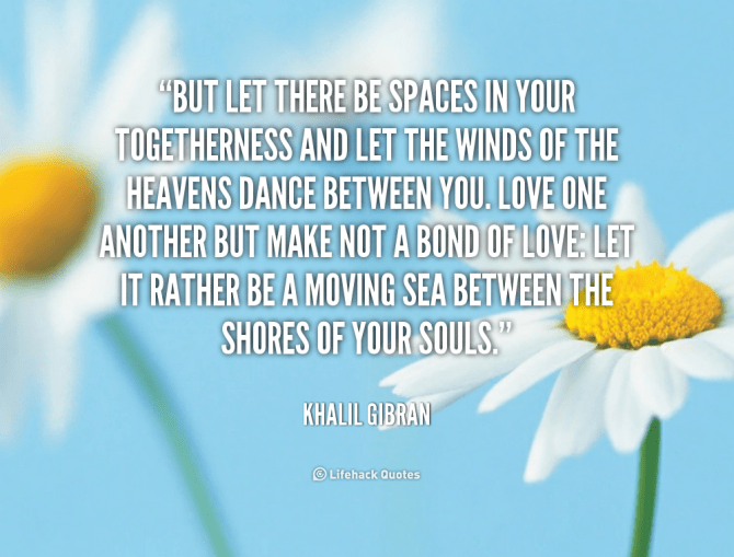 quote-Khalil-Gibran-but-let-there-be-spaces-in-your-
