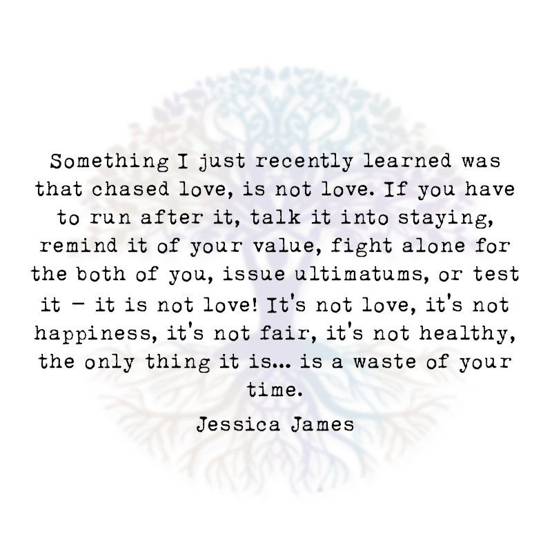 Something I Just Recently Learned was that Chased Love, is not Love