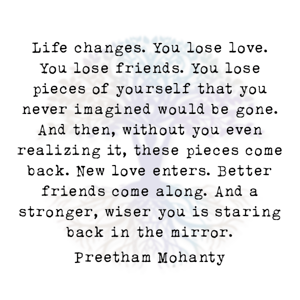 Life Changes. You Lose Love. You Lose Friends.