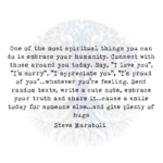 One of the Most Spiritual Things you can do is Embrace your Humanity