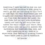 Something I Have Learned is That You Just Don't Know How Anything is Ever Going to Really go