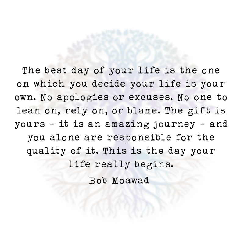 The Best Day of Your Life is the One on Which you Decide your Life is Your Own